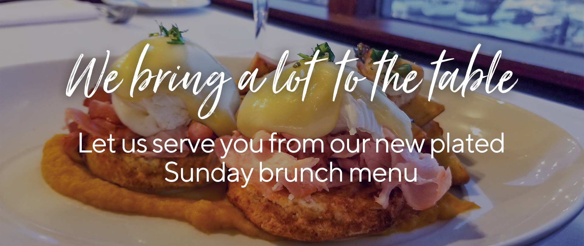 We bring a lot to the table. Let us serve you from our new plated Sunday brunch menu